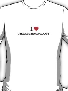 I Love THEANTHROPOLOGY T-Shirt
