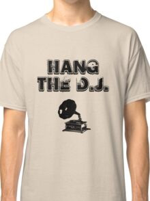 Hang The D.J. Classic T-Shirt