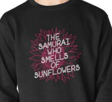 The Samurai Who Smells of Sunflowers Pullover