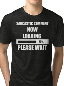 A HUMOR COMMENT NOW LOADING FANTASTIC FUNNY BLUE Tri-blend T-Shirt