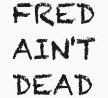 Fred Ain't Dead by leclelda