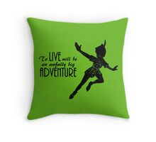 Peter Pan - To live will be an awfully big adventure  Throw Pillow