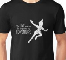 Peter Pan - To live will be an awfully big adventure (dark version) Unisex T-Shirt
