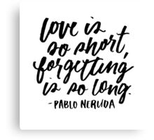 Love is So Short  Canvas Print