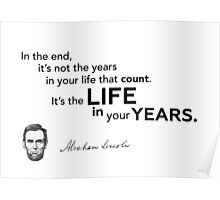 it's years in life - Abraham Lincoln Poster