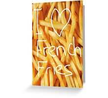 I love french fries Greeting Card