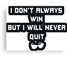 I Will Never Quit Canvas Print