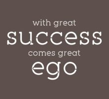 With Great Success Comes Great Ego T-Shirt
