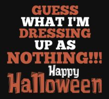 Guess What Im Dressing Up As Nothing Happy Halloween by imageart1976
