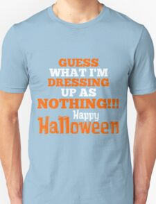 Guess What Im Dressing Up As Nothing Happy Halloween T-Shirt