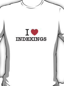 I Love INDEXINGS T-Shirt