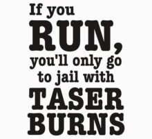 If you Run, You'll Only Go To Jail With Taser Burns. by gleekgirl