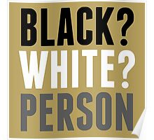 Black? White? Person Poster