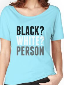 Black? White? Person Women's Relaxed Fit T-Shirt