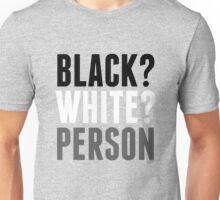 Black? White? Person Unisex T-Shirt