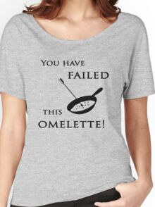 Arrow You have failed this omelette! Women's Relaxed Fit T-Shirt