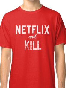 Netflix and Kill - Red Edition Classic T-Shirt