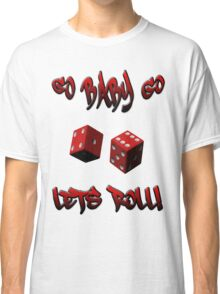 GO BABY GO, LETS ROLL!! Classic T-Shirt