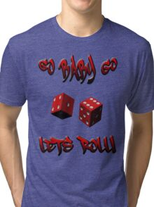 GO BABY GO, LETS ROLL!! Tri-blend T-Shirt