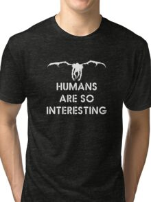 Ryuk Shinigami Quotes Human are So Interesting  Tri-blend T-Shirt