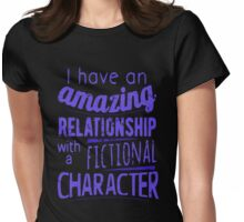 I have an amazing relationship with a fictional character Womens Fitted T-Shirt