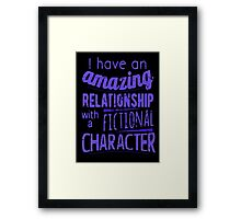 I have an amazing relationship with a fictional character Framed Print