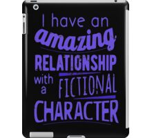 I have an amazing relationship with a fictional character iPad Case/Skin