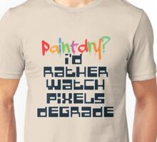 I'd Rather Watch Pixels Degrade Unisex T-Shirt