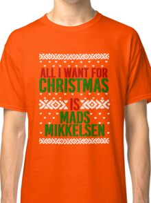 All I Want For Christmas (Mads Mikkelsen) Classic T-Shirt