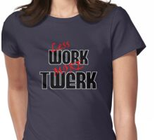 Less Work More Twerk Womens Fitted T-Shirt