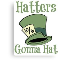 Hatters Gonna Hat Canvas Print