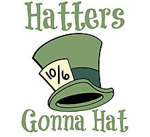 Hatters Gonna Hat Photographic Print