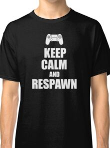 Gamer, Keep calm and... respawn! Classic T-Shirt