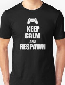 Gamer, Keep calm and... respawn! Unisex T-Shirt