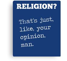 Religion Just Your Opinion Canvas Print