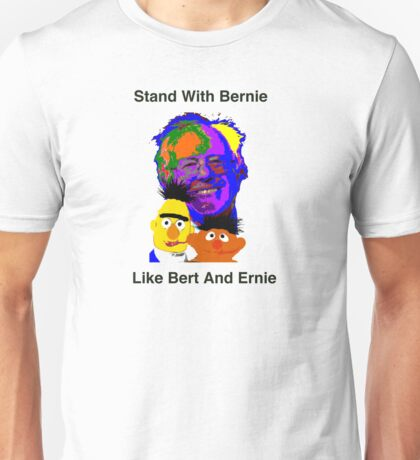 Stand With Bernie Like Bert And Ernie Unisex T-Shirt
