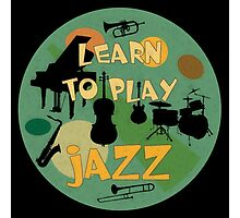 Learn to play jazz  Photographic Print