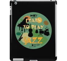 Learn to play jazz  iPad Case/Skin