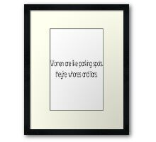 Women are like parking spots theyre whores and liars Framed Print