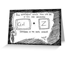 Ctrl Z in the real world Greeting Card