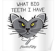 What Big Teeth I have - HeartKitty Poster