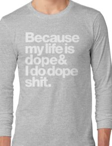 Because My Life is Dope - Kanye West Quote Long Sleeve T-Shirt