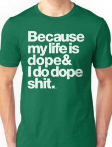 Because My Life is Dope - Kanye West Quote Unisex T-Shirt