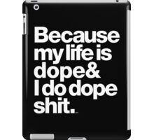 Because My Life is Dope - Kanye West Quote iPad Case/Skin