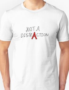 Not A Distraction  Unisex T-Shirt