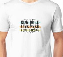 Run Wild. Live Free. Long Strong.  Unisex T-Shirt