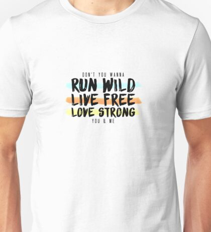 Run Wild. Live Free. Long Strong.  Unisex T-Shirt