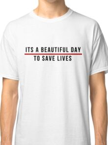 Its A Beautiful Day to Save lives - Black Lettering Classic T-Shirt