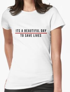 Its A Beautiful Day to Save lives - Black Lettering Womens Fitted T-Shirt