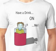 Have a drink ON me... Unisex T-Shirt